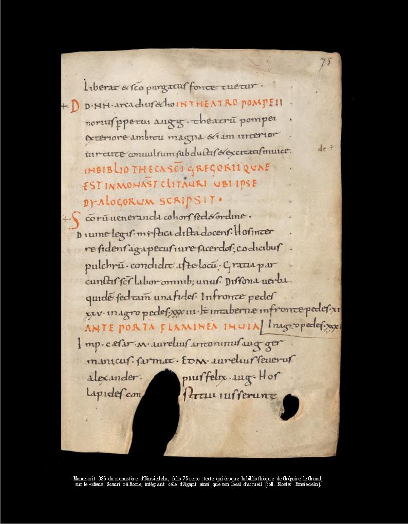 Figure 3 – Manuscrit326 du monastère             d'Einsiedeln, folio75 recto: texte qui évoque la bibliothèque de             Grégoire le Grand, sur le «clivus Scauri» à Rome, intégrant             celle d'Agapit ainsi que son local d'accueil (coll. Kloster             Einsiedeln).